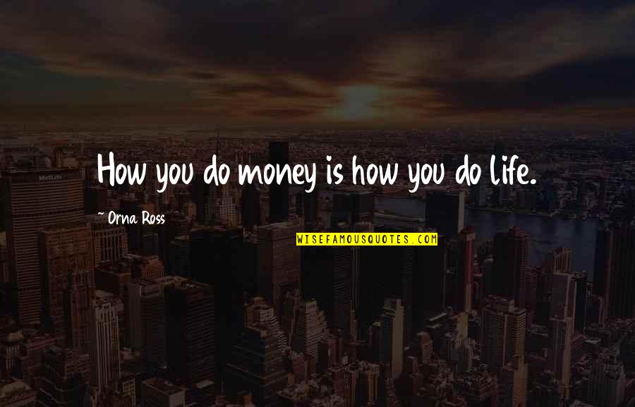 Life Happiness And Money Quotes By Orna Ross: How you do money is how you do
