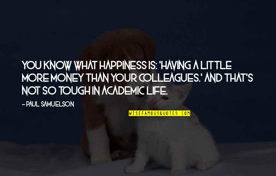 Life Happiness And Money Quotes By Paul Samuelson: You know what happiness is: 'Having a little