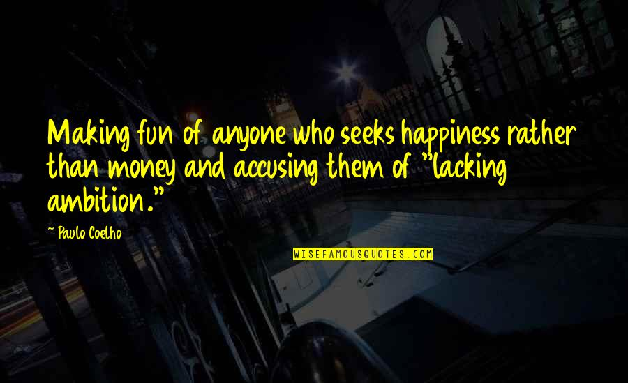 Life Happiness And Money Quotes By Paulo Coelho: Making fun of anyone who seeks happiness rather