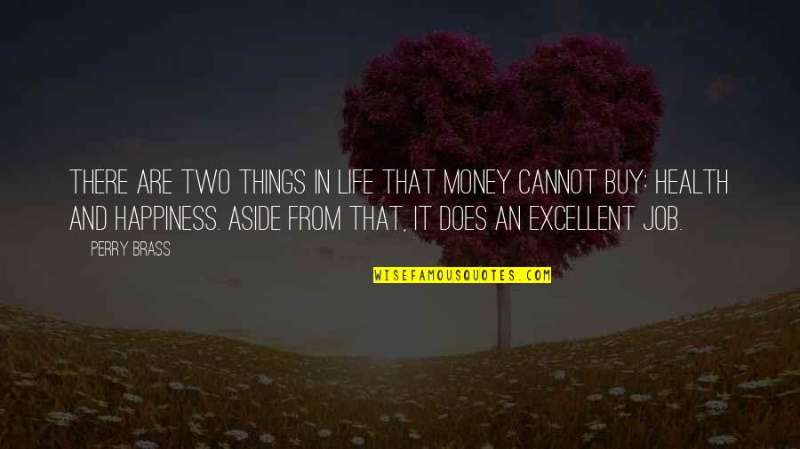 Life Happiness And Money Quotes By Perry Brass: There are two things in life that money