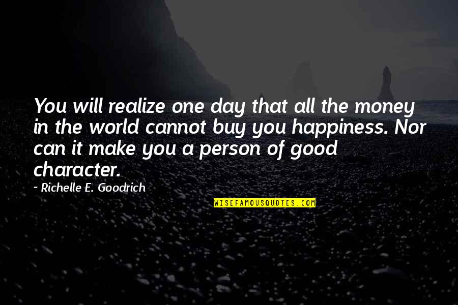 Life Happiness And Money Quotes By Richelle E. Goodrich: You will realize one day that all the