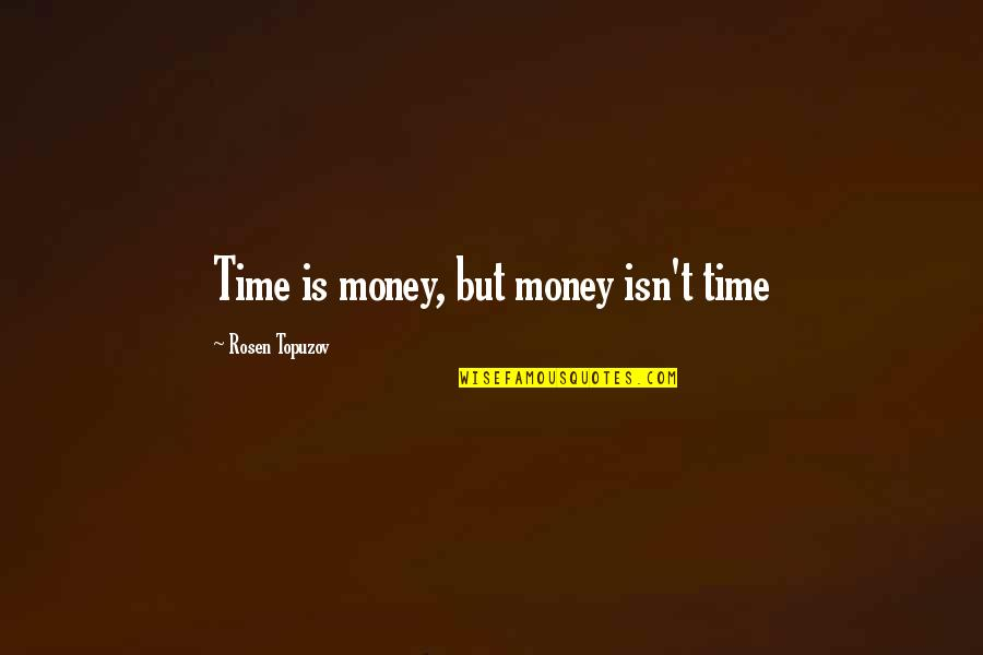 Life Happiness And Money Quotes By Rosen Topuzov: Time is money, but money isn't time