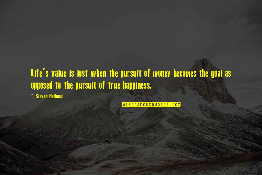 Life Happiness And Money Quotes By Steven Redhead: Life's value is lost when the pursuit of