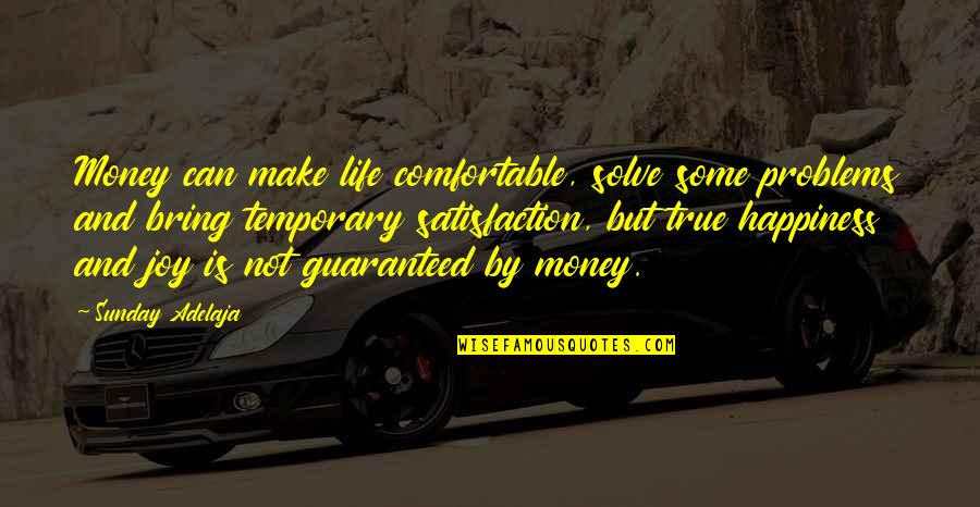 Life Happiness And Money Quotes By Sunday Adelaja: Money can make life comfortable, solve some problems