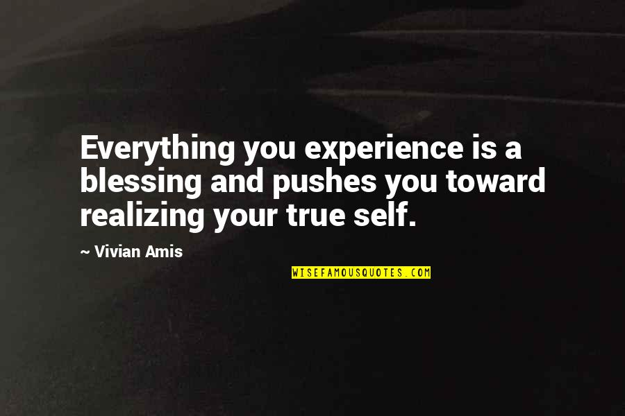 Life Happiness And Money Quotes By Vivian Amis: Everything you experience is a blessing and pushes