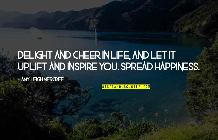 Life Happiness Tumblr Quotes By Amy Leigh Mercree: Delight and cheer in life, and let it