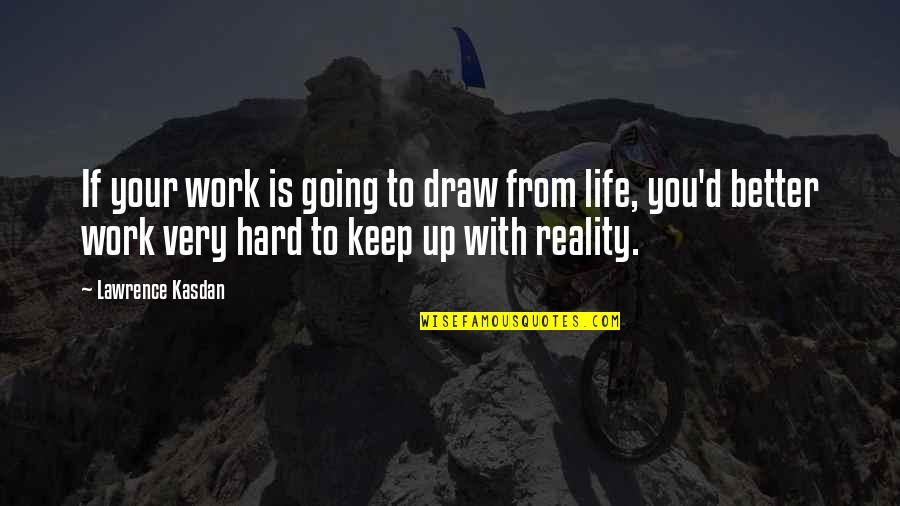 Life Hard But Keep Going Quotes By Lawrence Kasdan: If your work is going to draw from