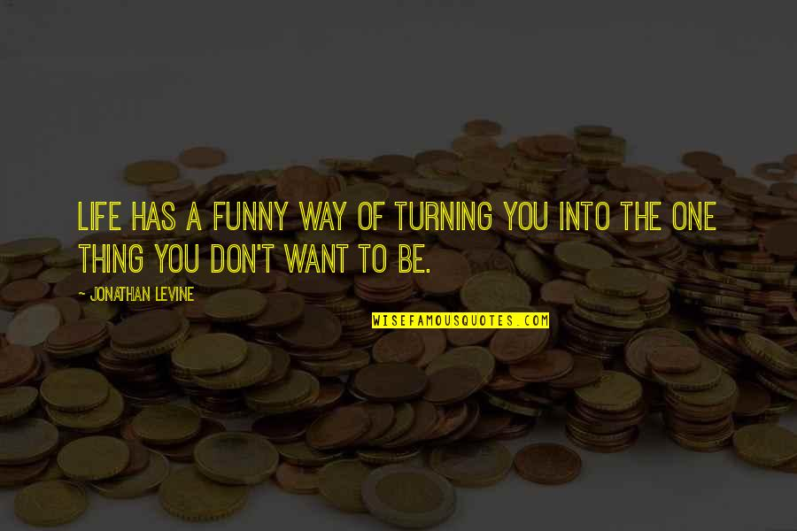 Life Has Funny Way Quotes By Jonathan Levine: Life has a funny way of turning you