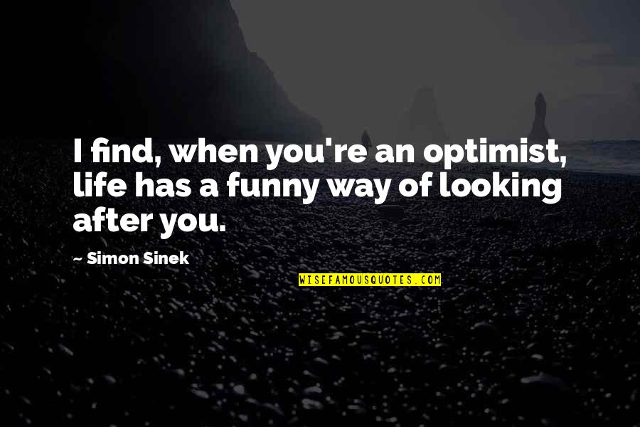 Life Has Funny Way Quotes By Simon Sinek: I find, when you're an optimist, life has