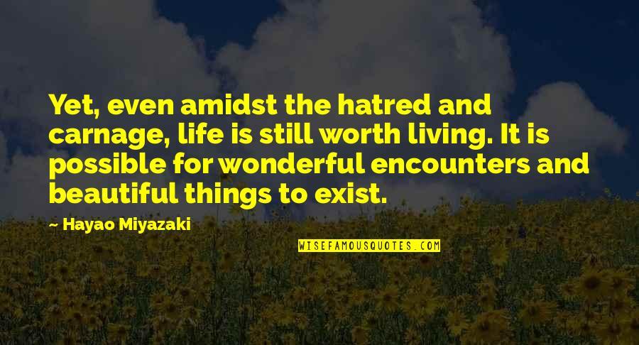 Life Hayao Miyazaki Quotes By Hayao Miyazaki: Yet, even amidst the hatred and carnage, life