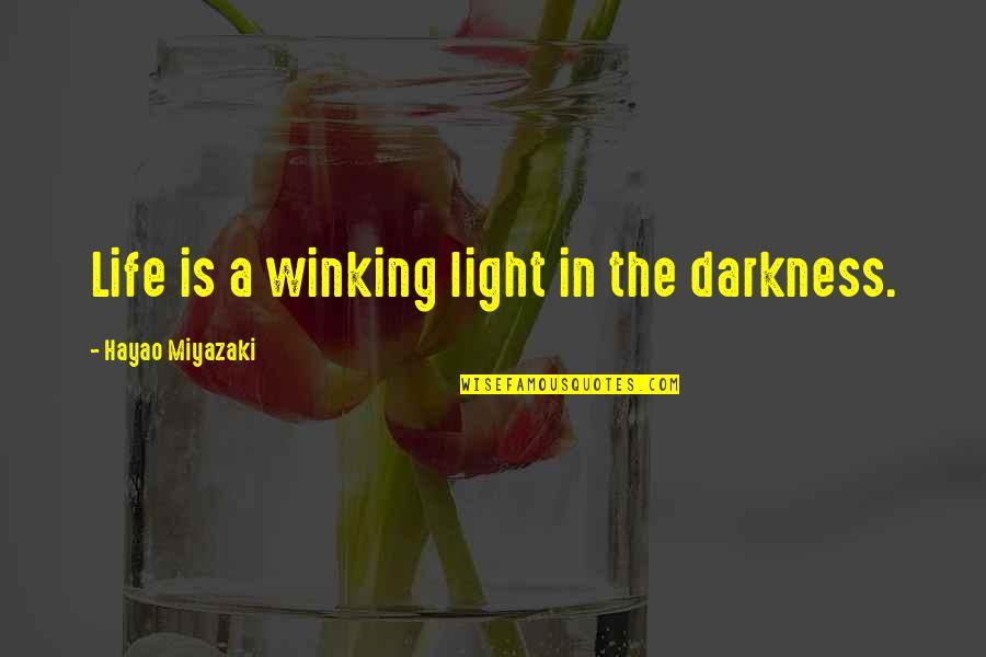 Life Hayao Miyazaki Quotes By Hayao Miyazaki: Life is a winking light in the darkness.