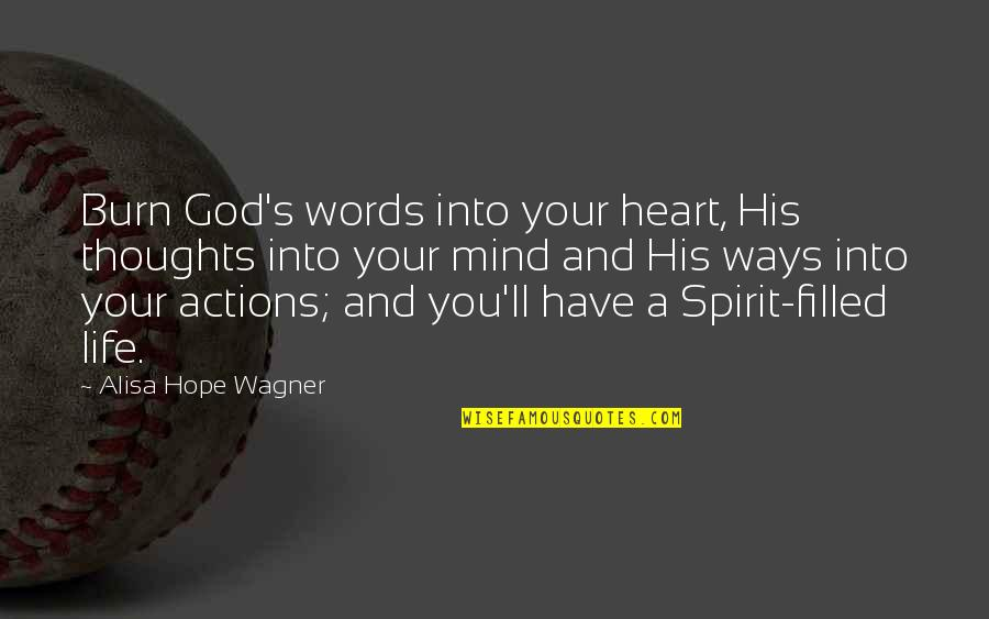 Life Hope And Faith Quotes By Alisa Hope Wagner: Burn God's words into your heart, His thoughts