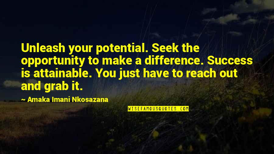Life Hope And Faith Quotes By Amaka Imani Nkosazana: Unleash your potential. Seek the opportunity to make