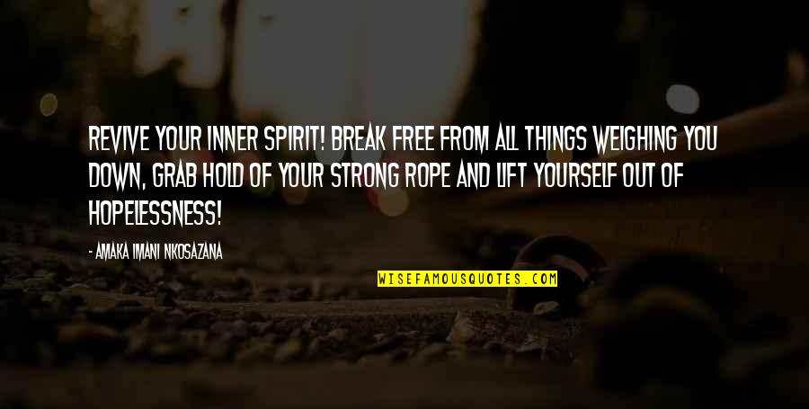 Life Hope And Faith Quotes By Amaka Imani Nkosazana: Revive your inner spirit! Break free from all
