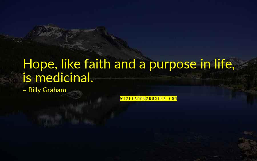 Life Hope And Faith Quotes By Billy Graham: Hope, like faith and a purpose in life,