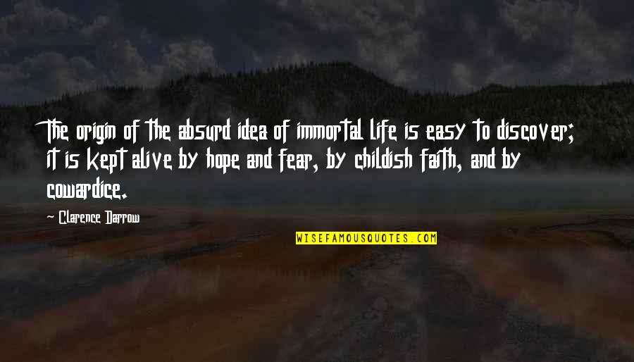 Life Hope And Faith Quotes By Clarence Darrow: The origin of the absurd idea of immortal