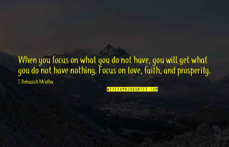 Life Hope And Faith Quotes By Debasish Mridha: When you focus on what you do not