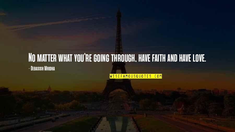 Life Hope And Faith Quotes By Debasish Mridha: No matter what you're going through, have faith