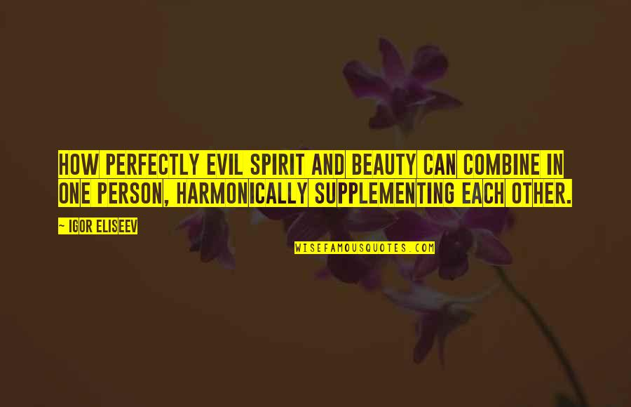 Life Hope And Faith Quotes By Igor Eliseev: How perfectly evil spirit and beauty can combine