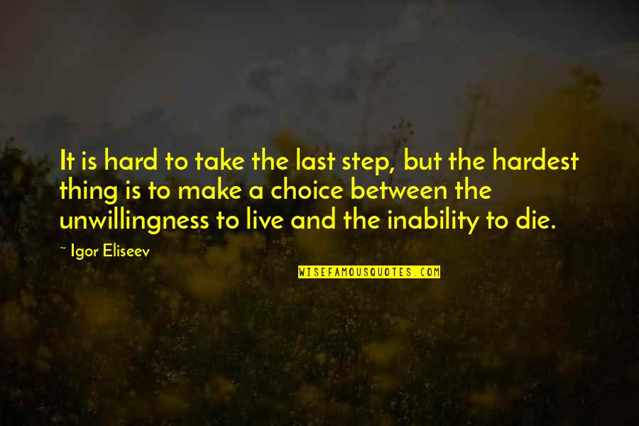 Life Hope And Faith Quotes By Igor Eliseev: It is hard to take the last step,