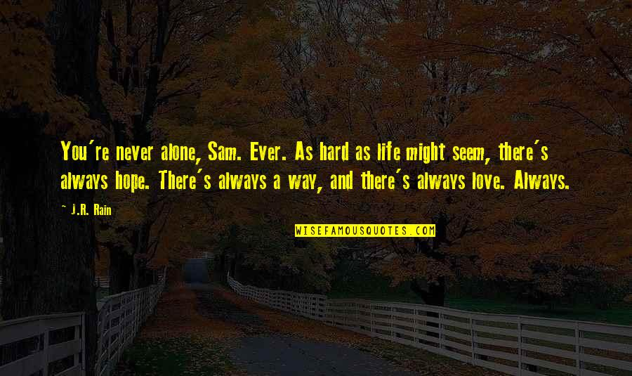 Life Hope And Faith Quotes By J.R. Rain: You're never alone, Sam. Ever. As hard as