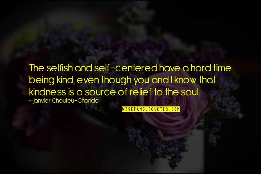 Life Hope And Faith Quotes By Janvier Chouteu-Chando: The selfish and self-centered have a hard time