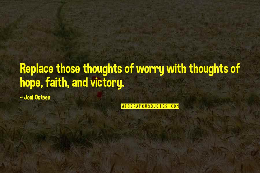 Life Hope And Faith Quotes By Joel Osteen: Replace those thoughts of worry with thoughts of
