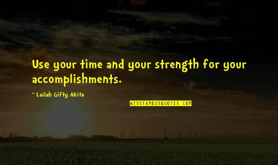 Life Hope And Faith Quotes By Lailah Gifty Akita: Use your time and your strength for your