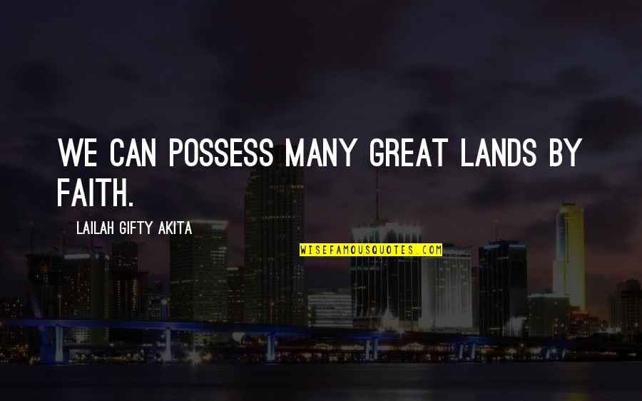 Life Hope And Faith Quotes By Lailah Gifty Akita: We can possess many great lands by faith.