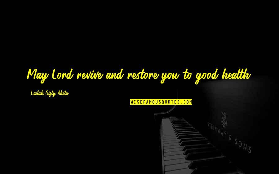 Life Hope And Faith Quotes By Lailah Gifty Akita: May Lord revive and restore you to good