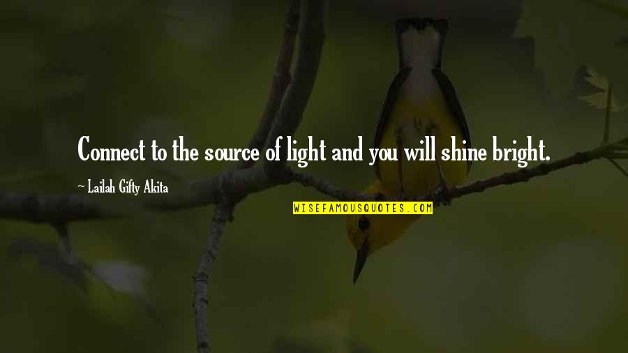 Life Hope And Faith Quotes By Lailah Gifty Akita: Connect to the source of light and you