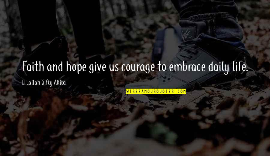 Life Hope And Faith Quotes By Lailah Gifty Akita: Faith and hope give us courage to embrace