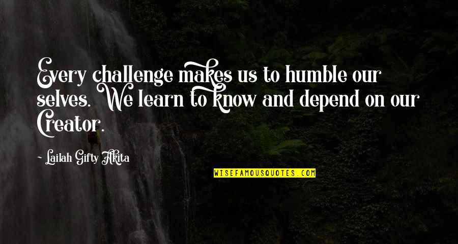 Life Hope And Faith Quotes By Lailah Gifty Akita: Every challenge makes us to humble our selves.