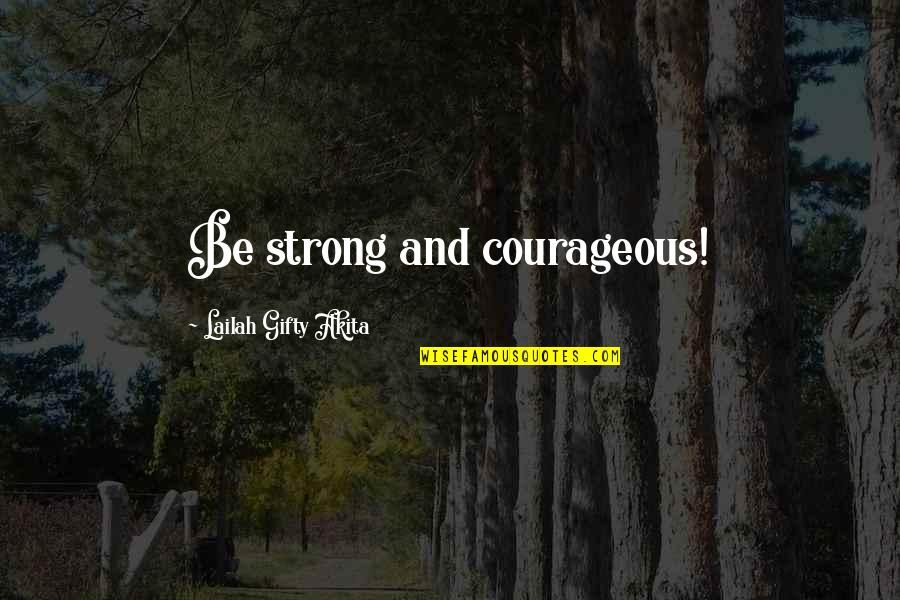 Life Hope And Faith Quotes By Lailah Gifty Akita: Be strong and courageous!