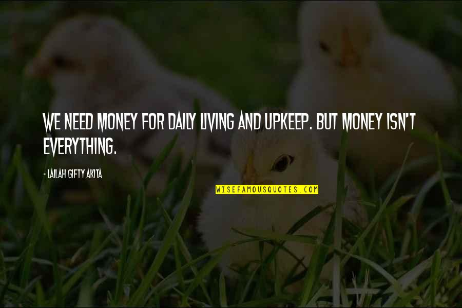 Life Hope And Faith Quotes By Lailah Gifty Akita: We need money for daily living and upkeep.