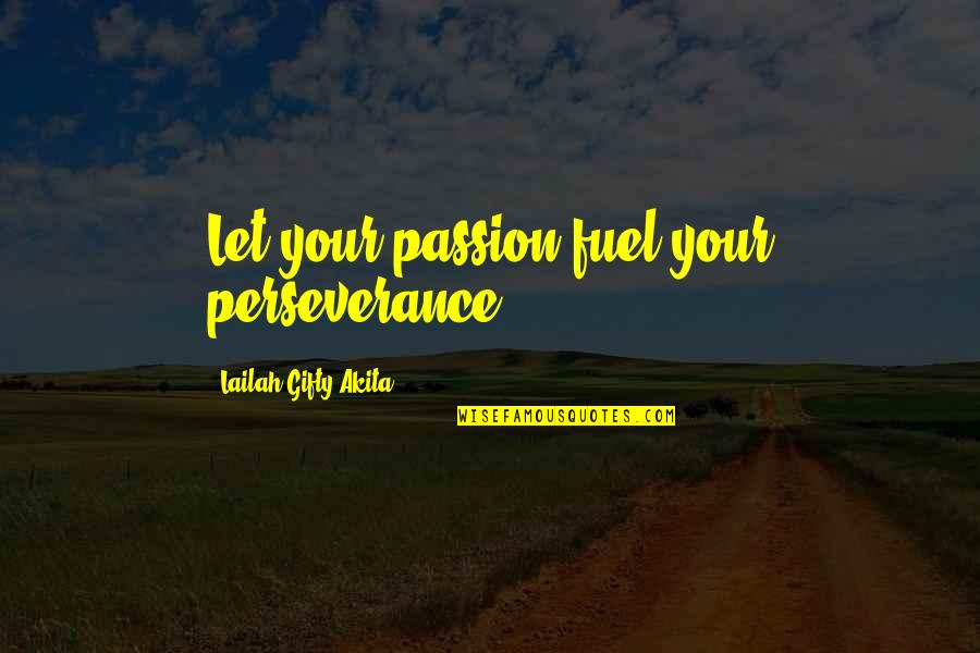Life Hope And Faith Quotes By Lailah Gifty Akita: Let your passion fuel your perseverance.