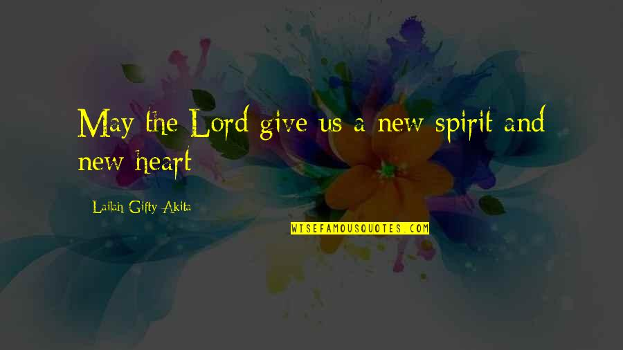 Life Hope And Faith Quotes By Lailah Gifty Akita: May the Lord give us a new spirit