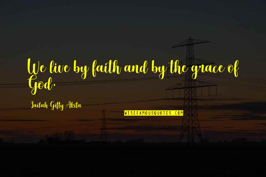 Life Hope And Faith Quotes By Lailah Gifty Akita: We live by faith and by the grace