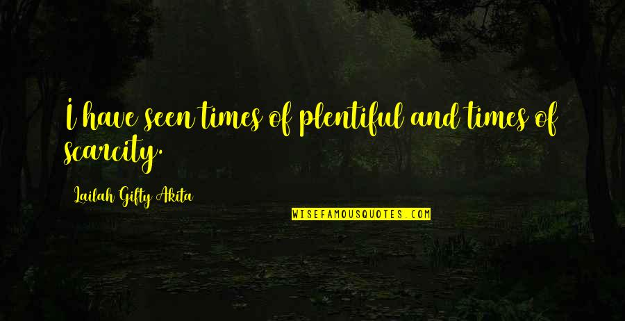 Life Hope And Faith Quotes By Lailah Gifty Akita: I have seen times of plentiful and times
