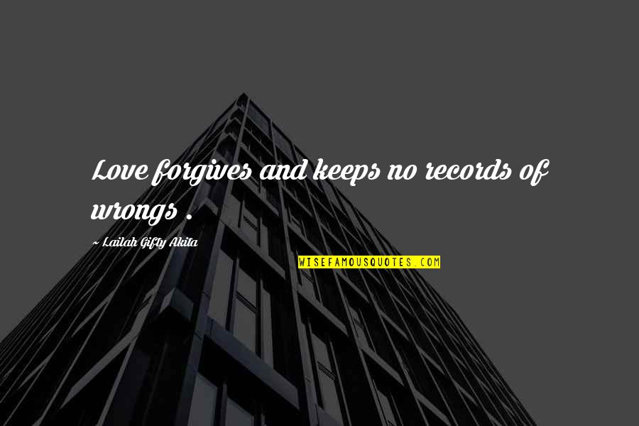 Life Hope And Faith Quotes By Lailah Gifty Akita: Love forgives and keeps no records of wrongs