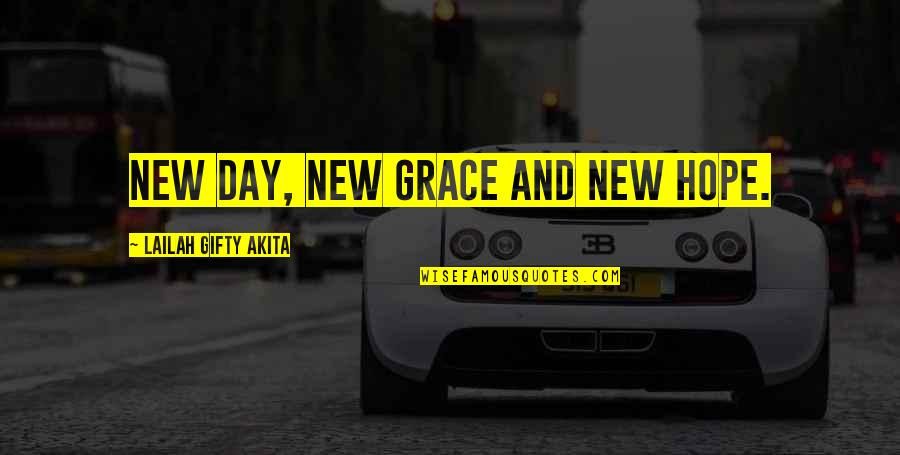 Life Hope And Faith Quotes By Lailah Gifty Akita: New day, new grace and new hope.