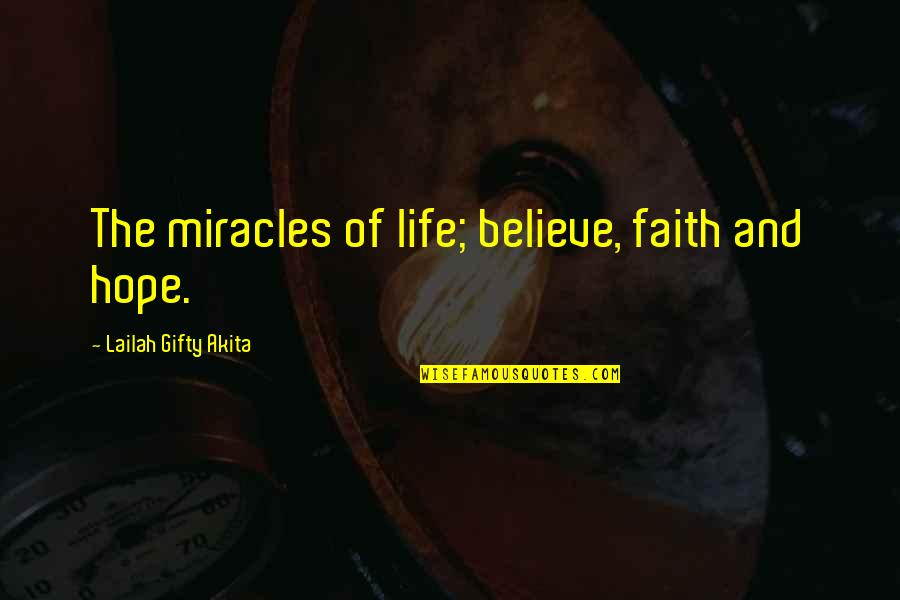Life Hope And Faith Quotes By Lailah Gifty Akita: The miracles of life; believe, faith and hope.