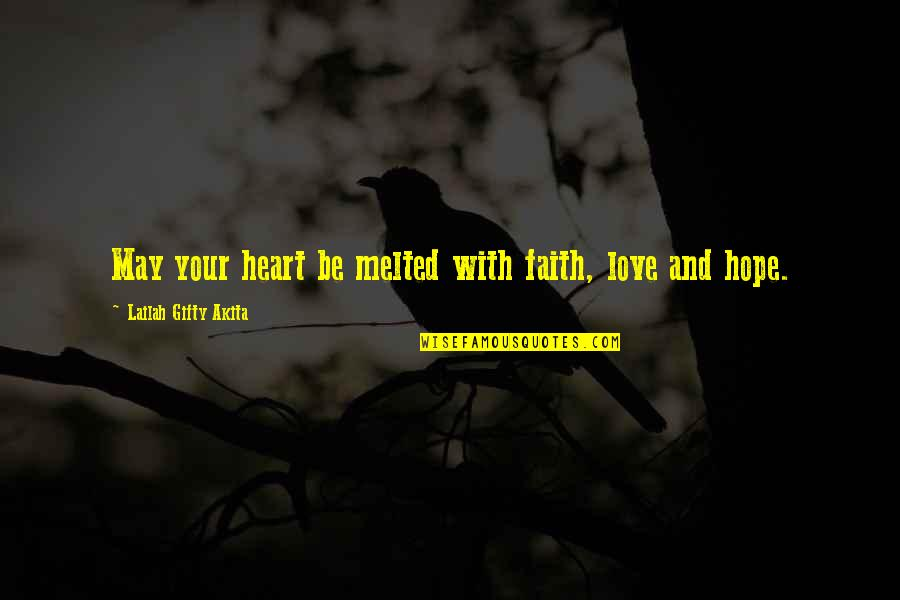 Life Hope And Faith Quotes By Lailah Gifty Akita: May your heart be melted with faith, love