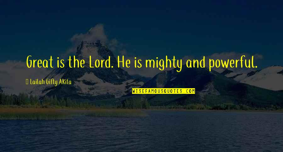 Life Hope And Faith Quotes By Lailah Gifty Akita: Great is the Lord. He is mighty and