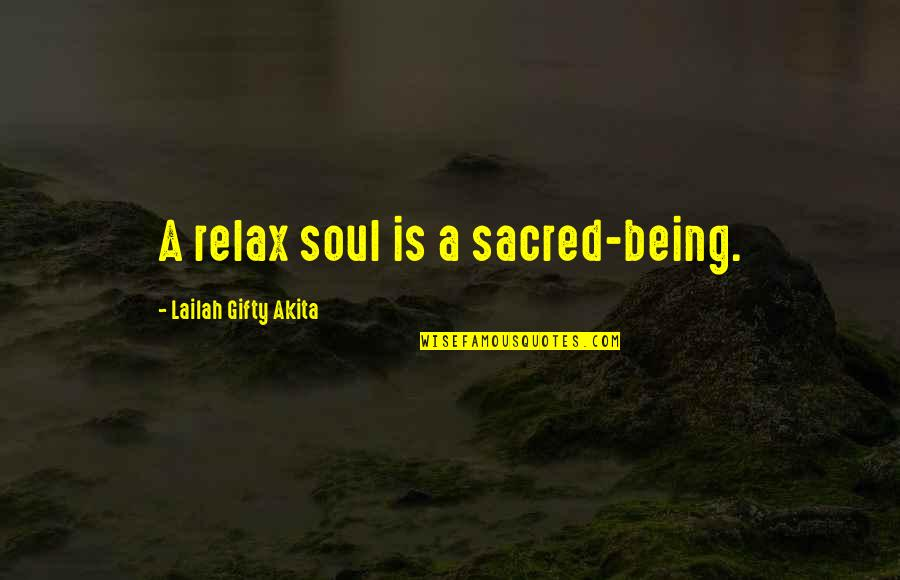 Life Hope And Faith Quotes By Lailah Gifty Akita: A relax soul is a sacred-being.