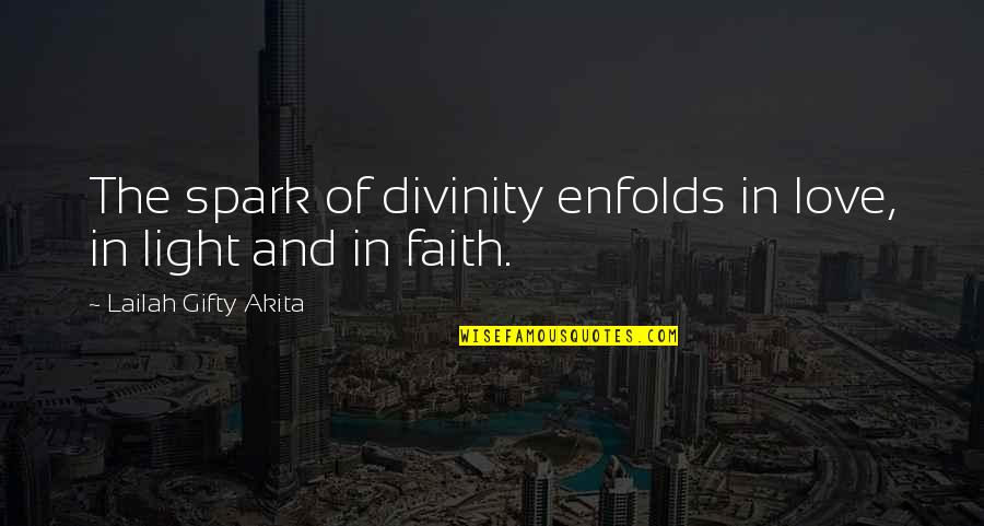 Life Hope And Faith Quotes By Lailah Gifty Akita: The spark of divinity enfolds in love, in