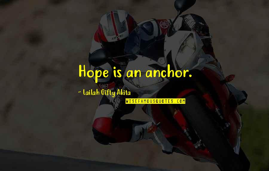 Life Hope And Faith Quotes By Lailah Gifty Akita: Hope is an anchor.
