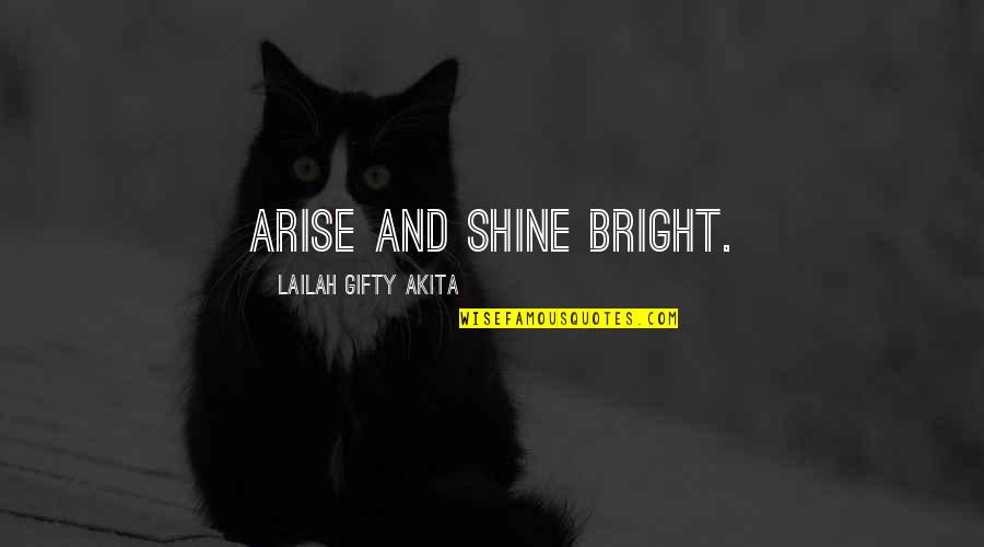 Life Hope And Faith Quotes By Lailah Gifty Akita: Arise and shine bright.