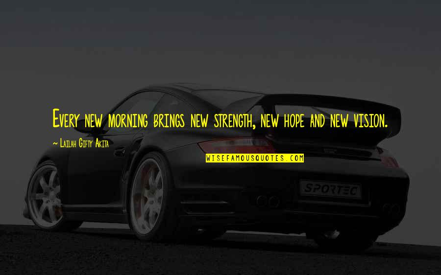 Life Hope And Faith Quotes By Lailah Gifty Akita: Every new morning brings new strength, new hope