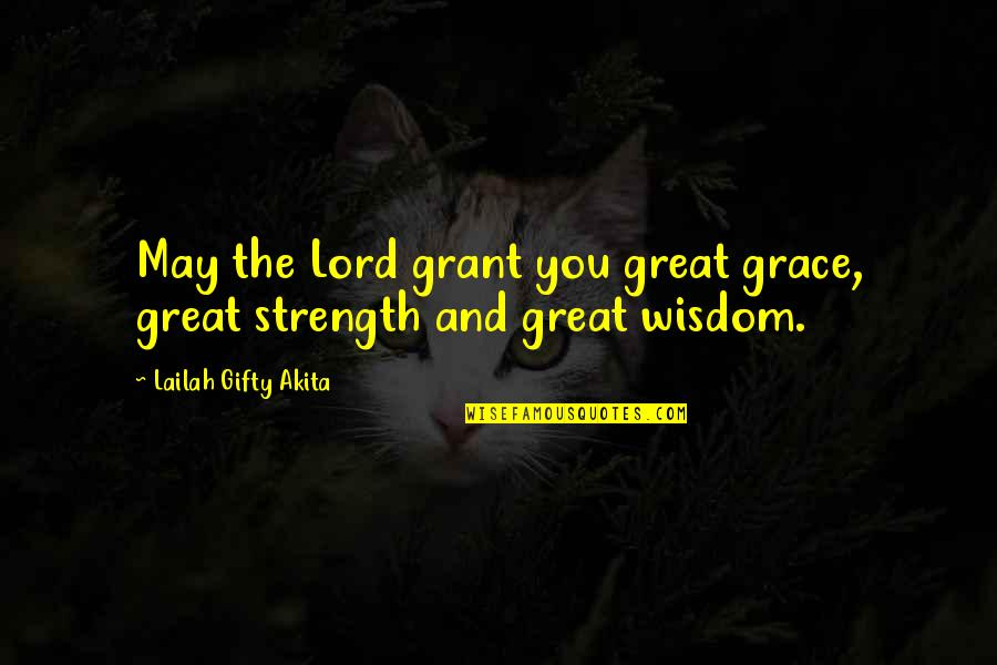 Life Hope And Faith Quotes By Lailah Gifty Akita: May the Lord grant you great grace, great